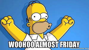 Almost Friday Meme - woohoo almost friday happy homer make a meme