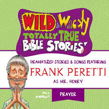wild and wacky totally true bible stories all about prayer