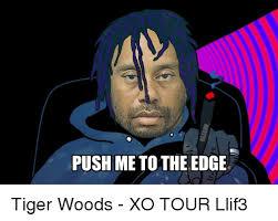 Tiger Woods Meme - push me to the edge tiger woods meme on me me