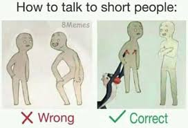 Short People Meme - dopl3r com memes how to talk to short people 8memes 0 纓 wrong