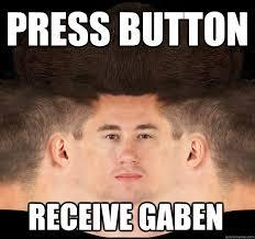 Gaben Memes - press button receive gaben gaben face quickmeme