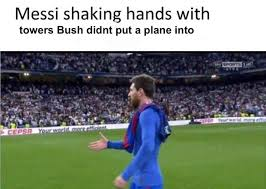 Messi Meme - messi shaking hands memes seem to be on the rise i m definitely