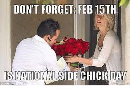 Side Chick Meme - don t forget feb 15th isnational side chick day meme on sizzle