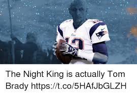 Sad Brady Meme - the night king is actually tom brady httpstco5hafjbglzh tom