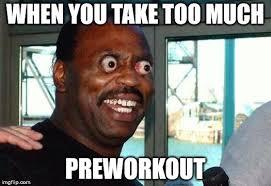 Preworkout Meme - bug eyes memes imgflip