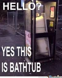 Silly Memes - bathtub you cant make calls silly by linkforce87 meme center
