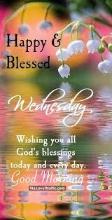 happy blessed wednesday wishing you all god s blessings today