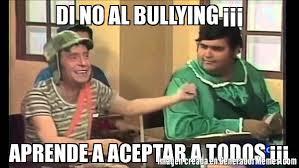 No Al Bullying Memes - di no al bullying aprende a aceptar a todos meme de chavo