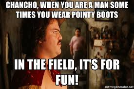 Stretchy Pants Meme - chancho when you are a man some times you wear pointy boots in the