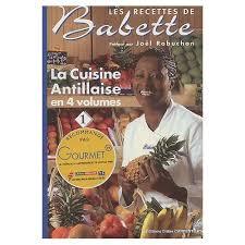 les recettes de babette cuisine antillaise cuisine antillaise volume 1 de elisabeth de rozières format broché