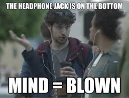 I Phone Meme - the headphone jack is on the bottom mind blown apple iphone