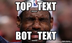 Lebron James Crying Meme - top text bot text lebron james crying meme generator