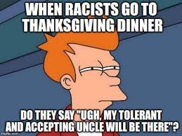 when racists go to thanksgiving dinner imgflip