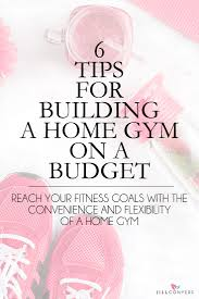 6 tips for building a home gym on a budget jill conyers