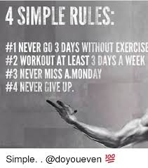 Monday Workout Meme - 4 simple rules 1 never go 3 days without exercise 2 workout