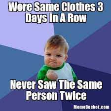 Clothes Meme - wore same clothes 3 days in a row create your own meme