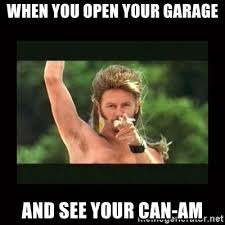 Can Am Meme - when you open your garage and see your can am joe dirt trollolol