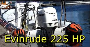 evinrude 225 hp four stroke outboard motor youtube