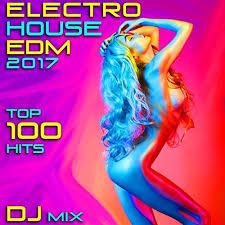Top House 2017 Amazon Com Electro House Edm 2017 Top 100 Hits Dj Mix Dj Acid