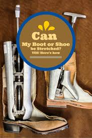 can a shoe or boot be stretched can i stretch a shoe or boot myself