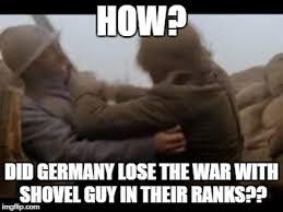 Shovel Meme - ww1 sabaton german shovel guy latest memes imgflip