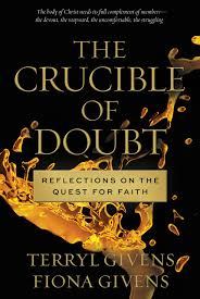 the crucible of doubt reflections on the quest for faith terryl