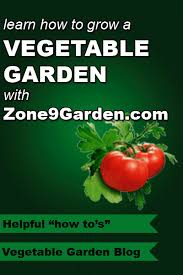 learn how to garden in zone 9 zone9garden com