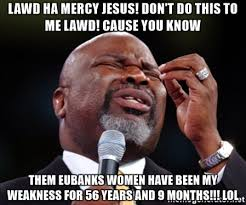 Lawd Meme - lawd ha mercy jesus don t do this to me lawd cause you know them