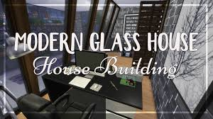 the sims 4 house building modern glass house youtube