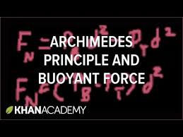 archimedes principle and buoyant force video khan academy
