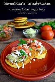 cheesecake factory hours on thanksgiving sweet corn tamale cakes copycat cheesecake factory