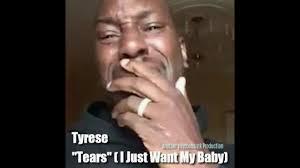 I Want A Baby Meme - tyrese tears i just want my baby i g parody psychomuzik