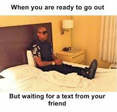 Waiting Memes - when you are ready to go out but waiting for a text from your friend