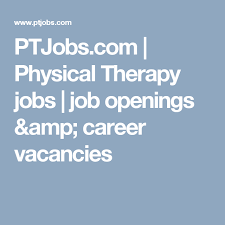 therapy openings ptjobs physical therapy openings career