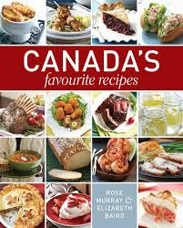 cuisine canada canada s favourite recipes focuses on foods cherished by home