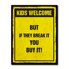 kids welcome but if they break it you buy it funny sign gift ideas