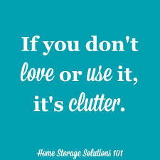 Home Storage Solutions 101 Organized Home Be A Clutter Buster 5 Guidelines To Identify Clutter In Your Home