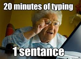 Typing Meme - 20 minutes of typing 1 sentance grandma finds the internet