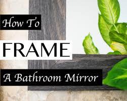 framing a bathroom mirror how to mirrorchic com