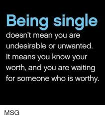 Memes About Being Single - being single doesn t mean you are undesirable or unwanted it means