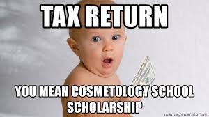 Cosmetology Meme - tax return you mean cosmetology school scholarship baby tax return