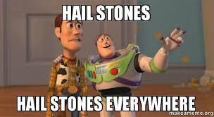 Hail Meme - hail stones hail stones everywhere make a meme