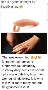 That Changes Everything Meme - this is a game changer for finger blasting changes everything