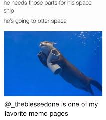 Meme Space - 25 best memes about otter space otter space memes