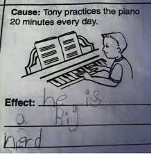Piano Meme - cause tony practices the piano 20 minutes every day effect piano