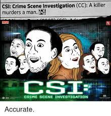 Csi Meme - 25 best memes about csi crime scene investigation csi crime