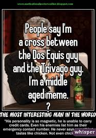 Meme Dos Equis - say i m a cross between the dos equis guy and the trivago guy i m