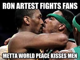 Metta World Peace Meme - ron artest fights fans metta world peace kisses men misc quickmeme