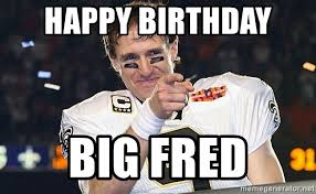 Fred Meme - happy birthday big fred drew brees condescending meme generator