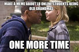 Making Memes Online - make a meme about lu online students being old grandmas one more